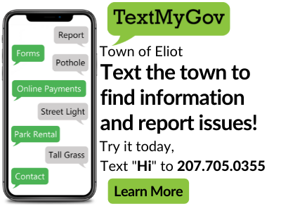 """Town of Eliot - Text the town to find information and report issues! Try it today, Text """"Hi"""" to 207.705.0355"""